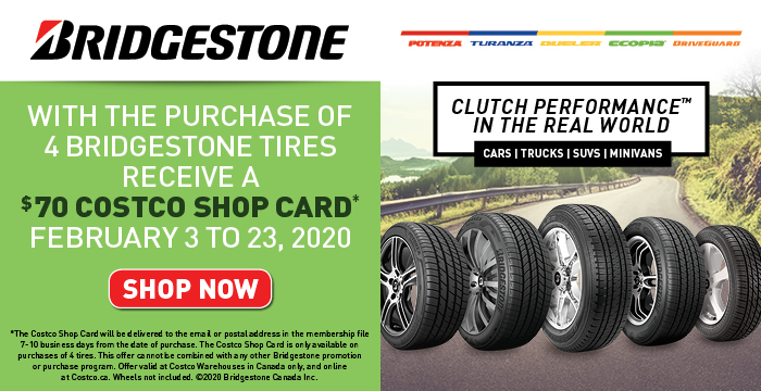 With the purchase of 4 Bridgestone tires receive a $70 Costco Shop Card. February 3 to 23, 2020.