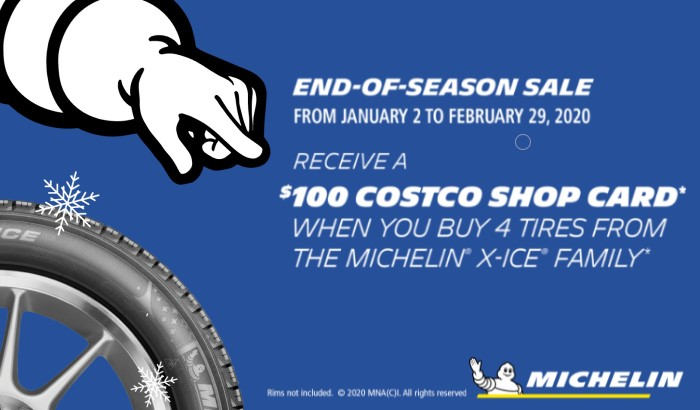 : End of season sale. From January 2 to February 29 2020, receive a $100 Costco Shop Card when you buy 4 tires from the Michelin X-Ice Family
