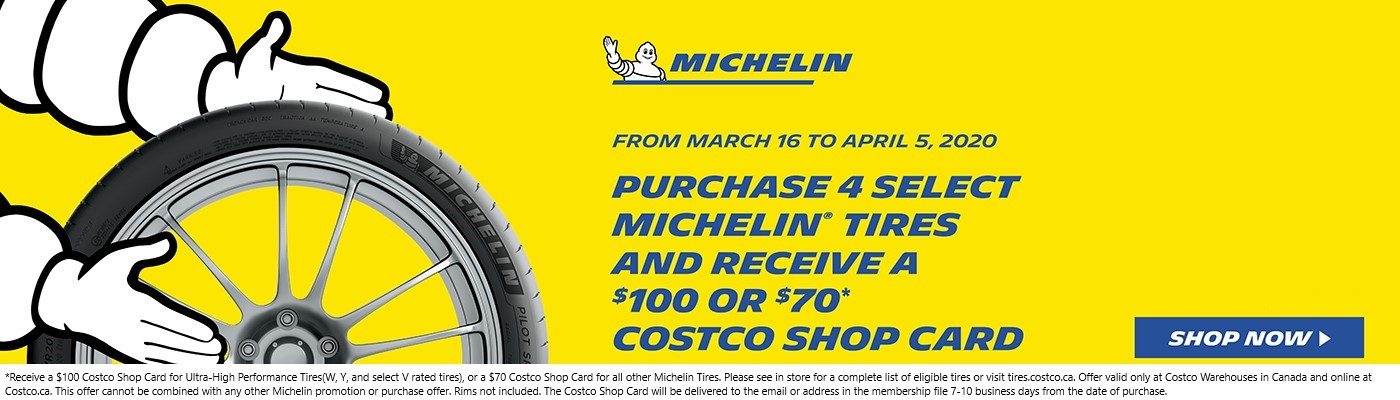 From March 16 to April 5, 2020. Purchase 4 select Michelin tires and receive a $100 or $70 Costco Shop Card. Rims not included. Shop Now.