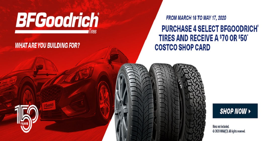 BFGoodrich, from march 16 to may 17,2020 Purchase 4 select bfgoodrich tires and receive a $70 or $50 costco shop card, Shop now Opens a Dialog