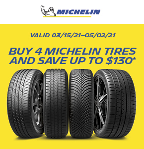 Buy 4 Michelin tires and save up to $130. Valid from 03/15/21 to 05/02/21