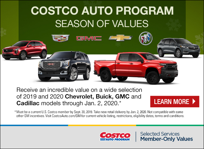 Costco Auto Program Season of Values. Receive an incredible value on a wide selection of 2019 and 2020 Chevrolet, Buick, GMC and Cadillac Models through Jan 2, 2020.