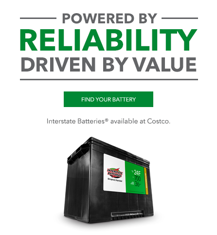 Find your Battery, Powered By Reliability driven by value, interstate batteries available at Costco