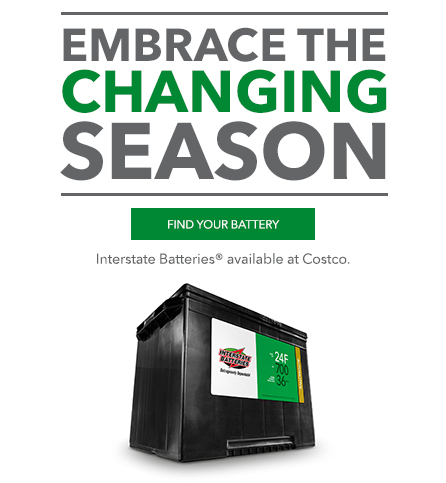 Embrace the Changing Season. Interstate Batteries available at Costco.