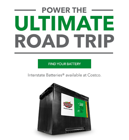 Power the ultimate road trip. Interstate Batteries available at Costco.