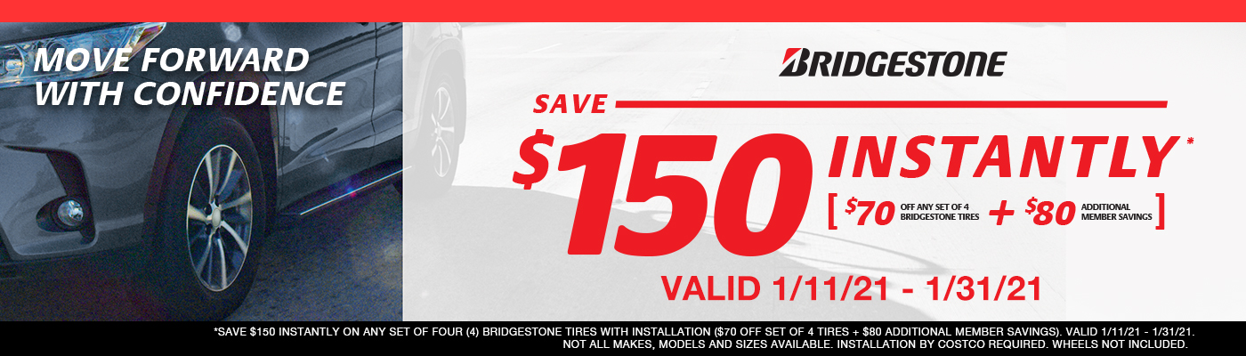 Save $150 instantly on set of 4 tires w/install Valid 1/11/21 - 1/31/21.
