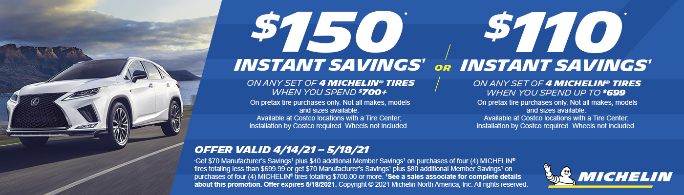 Save up to $150 Instantly* on select sets of 4 Michelin tires with installation.
