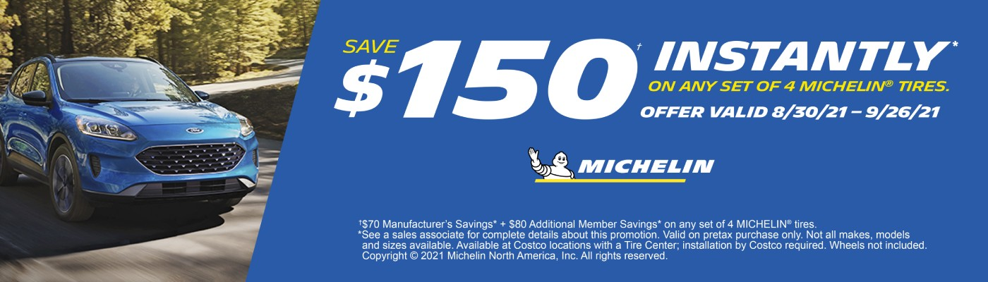 Save $150 Instantly* on any set of four [4] Michelin tires with installation.