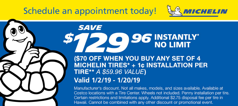 Save $129.96 Instantly ($70 Any Set of 4 Michelin Tires + 1c Installation per tire - a $59.96 value)*.