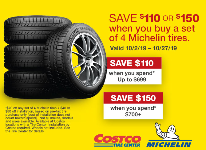 $70 OFF any set of 4 Michelin tires + $40 or $80 off installation, based on pre-tax tire purchase only (cost of installation does not count toward spend).