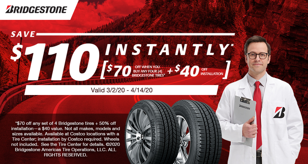Bridgestone, Save $110 Instantly, $70 off when you buy any four Bridgestone tires Plus $40 off installation, valid from 3/2/20 - 4/14/20