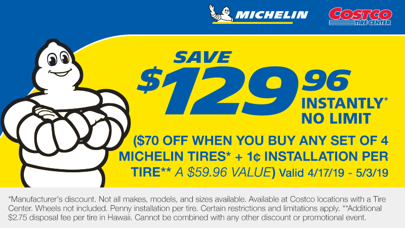 Save $129.96 Instantly($70 Any Set of 4 Michelin Tires* + 1c Installation per tire** -a $59.96 value).