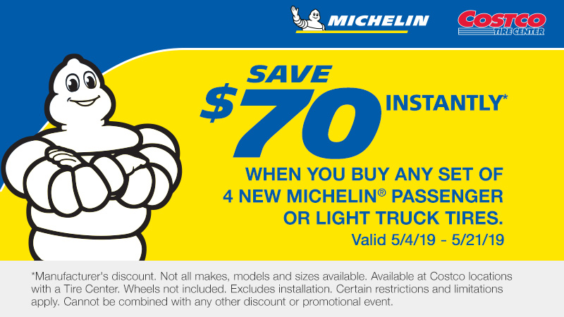 Save $70 Instantly When you Buy Any Four (4) Michelin Passenger or light truck Tires*.