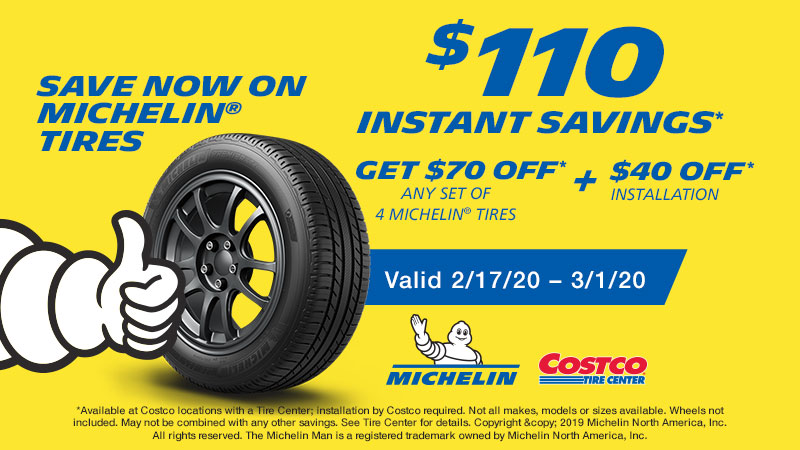 Save $110 Instantly Saving*. ($70 off* When you buy any set of 4 Michelin tires +$40 off* Installation).